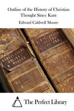 Outline of the History of Christian Thought Since Kant - Edward Caldwell Moore