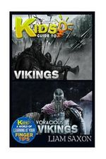 A Smart Kids Guide to Vikings and Voracious Vikings : A World of Learning at Your Fingertips - Liam Saxon