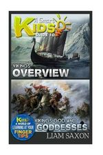 A Smart Kids Guide to Vikings Overview and Vikings Gods & Goddesses : A World of Learning at Your Fingertips - Liam Saxon