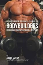 Advanced Mental Toughness Training for Bodybuilders : Using Visualization to Push Yourself to the Limit - Correa (Certified Meditation Instructor)