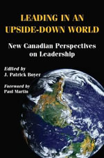 Leading in an Upside-Down World : New Canadian Perspectives on Leadership - J. Patrick Boyer