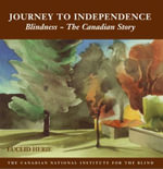 The Journey to Independence : Blindness, The Canadian Story - Euclid Herie