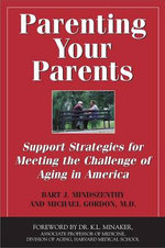 Parenting Your Parents : Support Strategies for Meeting the Challenge of Aging in America - Bart J. Mindszenthy