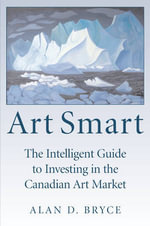 Art Smart : The Intelligent Guide to Investing in the Canadian Art Market - Alan Bryce