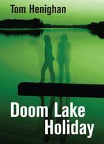 Doom Lake Holiday - Tom Henighan