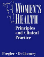Women's Health : Principles and Clinical Practice - Janet P. Pregler