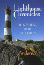 Lighthouse Chronicles : Twenty Years on the BC Lights - Flo Anderson