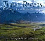 Three Rivers : The Yukon's Great Boreal Wilderness - Mark Hatmaker
