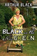 Black is the New Green - Arthur Black