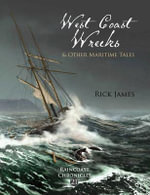 Raincoast Chronicles : West Coast Wrecks & Other Maritime Tales - Rick James