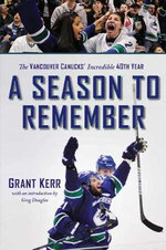 Season to Remember : The Vancouver Canucks' Incredible 40th Year - Grant Kerr