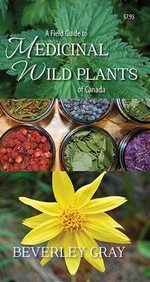A Field Guide to Medicinal Wild Plants of Canada - Beverley Gray