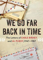 We Go Far Back in Time : The Letters of Earle Birney and Al Purdy, 1947-1984