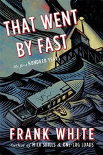 That Went by Fast : My First Hundred Years - Frank White