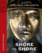 Shore to Shore : The Work of Luke Tsu ts'u mult Marston - Suzanne Fournier