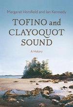 Tofino & Clayoquot Sound : A History - Margaret Horsfield