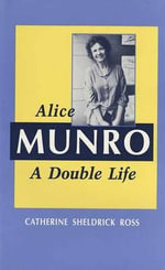 Alice Munro : A Double Life - Catherine Sheldrick Ross