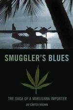 Smuggler's Blues : The Saga of a Marijuana Importer - Jay Carter Brown