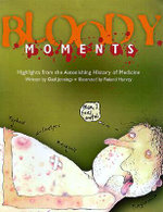 Bloody Moments : And Further Highlights from the Astounding History of Medicine - Gael Jennings