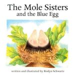 The Mole Sisters and the Blue Egg - Roslyn Schwartz