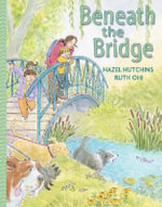 Beneath the Bridge - Hazel Hutchins