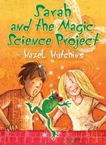 Sarah and the Magic Science Project - Hazel Hutchins
