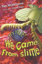 It's True! We Came from Slime : It's True! (Hardcover) - Ken McNamara