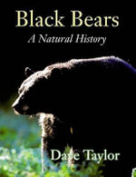 Black Bears : A Natural History - Dave Taylor