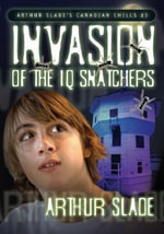 Invasion of the IQ Snatchers - Arthur Slade