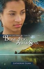 Bone, Fog, Ash & Star : The Last Days of Tian Di Book 3 - Catherine Egan