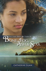 Bone, Fog, Ash & Star : The Last Days of Tian Di, Book 3 - Catherine Egan