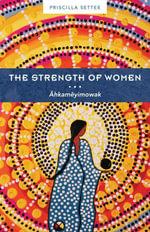 The Strength of Women : hkameyimowak - Priscilla Settee