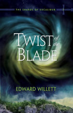 Twist of the Blade : The Shards of Excalibur, Book 2 - Edward Willett