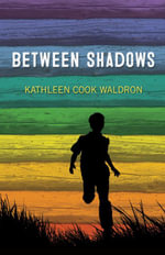 Between Shadows - Kathleen Cook Waldron