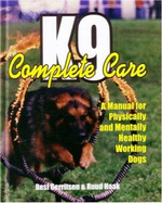 K9 Complete Care : A Manual for Physically and Mentally Healthy Working Dogs - Resi Gerritsen