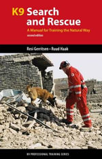 K9 Search and Rescue : A Manual for Training the Natural Way - Resi Gerritsen