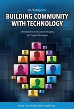 Ten Strategies for Building Community with Technology : A Handbook for Instructional Designers and Program Developers - Bernie Potvin