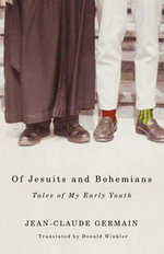 Of Jesuits and Bohemians : Tales of My Early Youth - Jean-Claude Germain