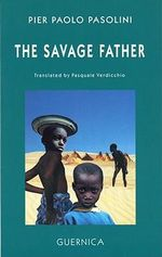 The Savage Father - Pier Paolo Pasolini