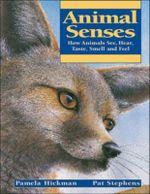 Animal Senses : How Animals See, Hear, Taste, Smell and Feel - Pamela Hickman