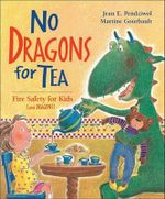 No Dragons for Tea : Fire Safety for Kids (and Dragons) - Jean E Pendziwol