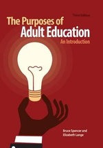 The Purposes of Adult Education : An Introduction - Bruce Spencer