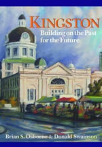 Kingston : Building on the Past for the Future - Brian S Osborne