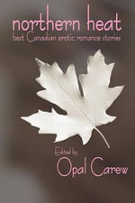 Northern Heat : Best Canadian Erotic Romance Stories