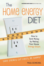 The Home Energy Diet : How to Save Money by Making Your House Energy-Smart - Paul Scheckel