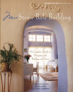 More Straw Bale Building : A Complete Guide to Designing and Building with Straw - Chris Magwood