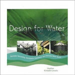 Design for Water : Rainwater Harvesting, Stormwater Catchment, and Alternate Water Reuse - Heather Kinkade-Levario