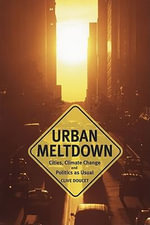 Urban Meltdown : Cities, Climate Change and Politics-As-Usual - Clive Doucet