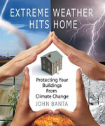 Extreme Weather Hits Home : Protecting Your Buildings from Climate Change - John Banta