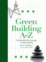 Green Building A to Z : Understanding the Language of Green Building - Jerry Yudelson
